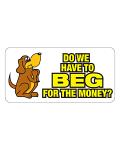 Do We Have To Beg For The Money Stickers 50x25mm