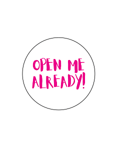 Open Me Already Stickers 40mm
